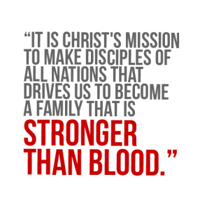 Christ's Mission Makes a Church Stronger Than Blood